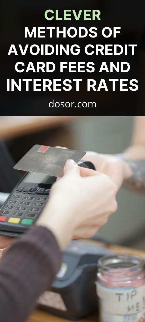 , Clever Methods Of Avoiding Credit Card Fees And Interest Rates