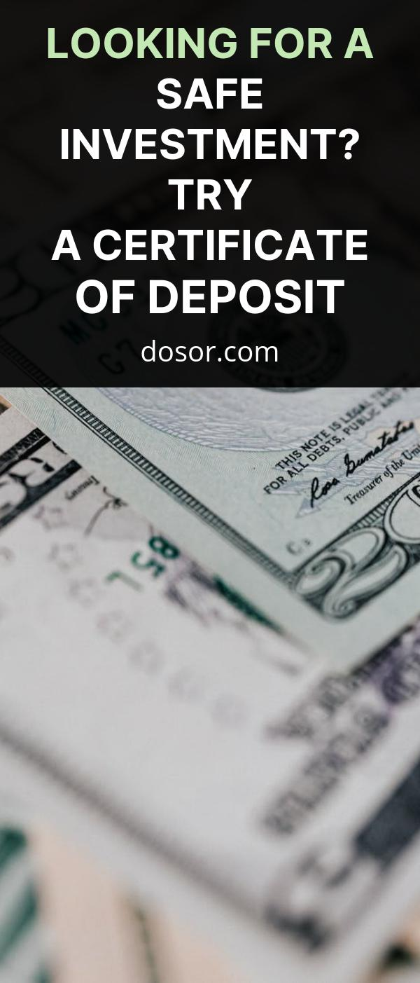 , Looking for a Safe Investment? Try a Certificate of Deposit