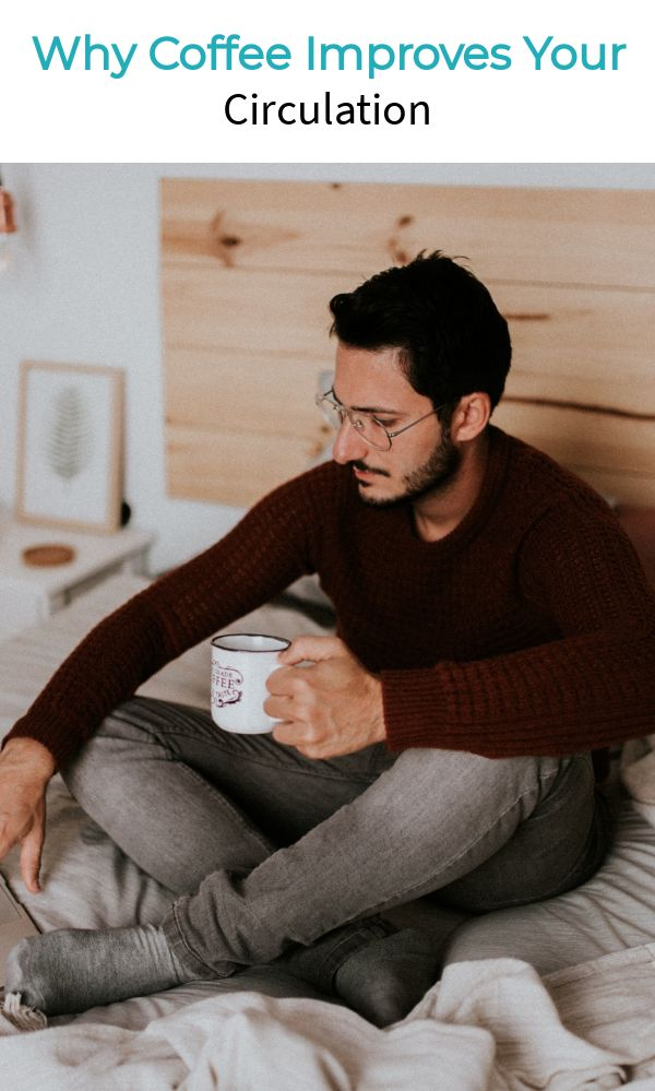 , Why Coffee Improves Your Circulation